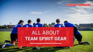 All About Team Spirit Gear | Instant Imprints