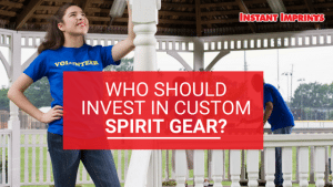 Who Should Invest in Custom Spirit Gear? | Instant Imprints