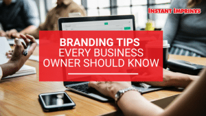 Branding Tips Every Business Owner Should Know | Instant Imprints